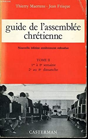 GUIDE DE L'ASSEMBLEE CHRETIENNE tome II : 1re à 8 semaine, 2e au 8e dimanche: THIERRY ...