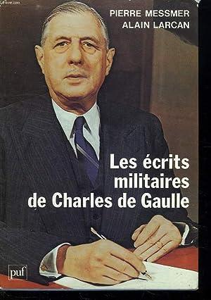 LES ECRITS MILITAIRES DE CHARLES DE GAULLE.: MESSMER PIERRE ET LARCAN ALAIN.