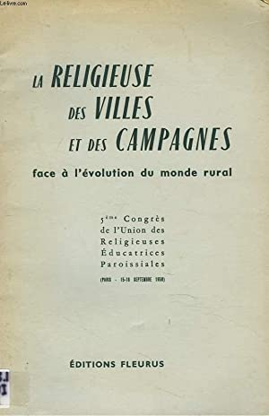 LA RELIGIEUSE DES VILLES ET DES CAMPAGNES FACE A L'EVOLUTION DU MONDE RURAL. 5e CONGRES DE L&#...