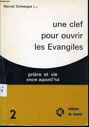UNE CLEF POUR OUVRIR LES EVANGILES prière et vie croire aujourd'hui: MARCEL DOMERGUE