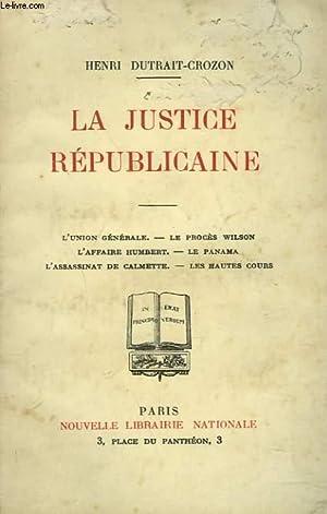 LA JUSTICE REPUBLICAINE. L'union générale - Le: HENRI DUTRAIT-CROZON