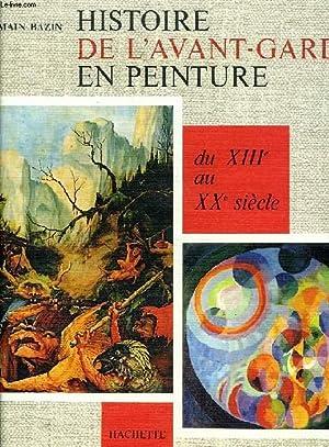 HISTOIRE DE L'AVANT-GARDE EN PEINTURE, DU XIIIe AU XXe SIECLE: BAZIN GERMAIN