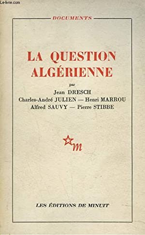 LA QUESTION ALGERIENNE: J. DRESCH, C.A. JULIEN, H. MARROU, A. SAUVY, .