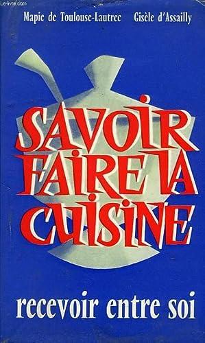 SAVOIR FAIRE LA CUISINE, RECEVOIR ENTRE SOI: TOULOUSE-LAUTREC MAPIE, ASSAILLY