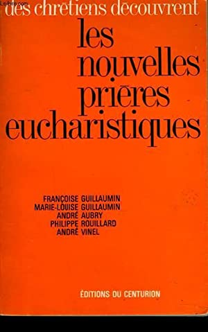 DES CHRETIENS DECOUVRENT DES NOUVELLES PRIERES EUCHARISTIQUES: F. ET M.L. GUILLAUMIN, A. AUBRY, P. ...
