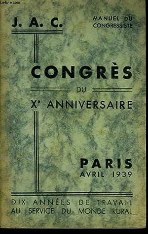 MANUEL DU CONGRESSISTE J.A.C. CONGRES DU Xe ANNIVERSAIRE, PARIS, AVRIL 1939. DIX ANNEES DE TRAVAIL ...