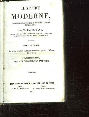 HISTOIRE MODERNE DEPUIS LE GRAND SCHISME D OCCIDENT 1378 JUSQU A 1789. TOME PREMIER.DU GRAND ...