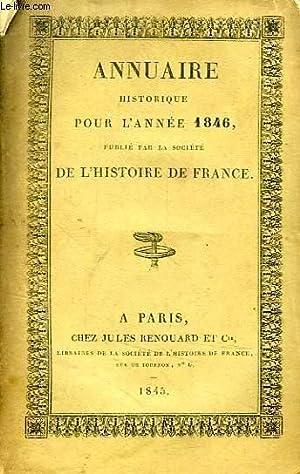 ANNUAIRE HISTORIQUE POUR L'ANNEE 1846, PUBLIE PAR LA SOCIETE DE L'HISTOIRE DE FRANCE: ...