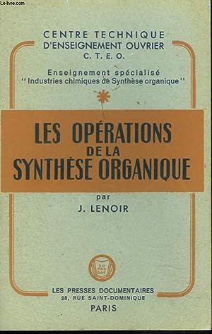 LES OPERATIONS DE LA SYNTHESE ORGANIQUE. COURS SUPERIEUR, 1ère ANNEE.: J. LENOIR