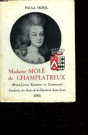 MADAME MOLE DE CHAMPLATREUX. MARIE LOUISE ELISABETH DE LAMOIGNON. FONDATRICE DES SOEURS DE LA ...