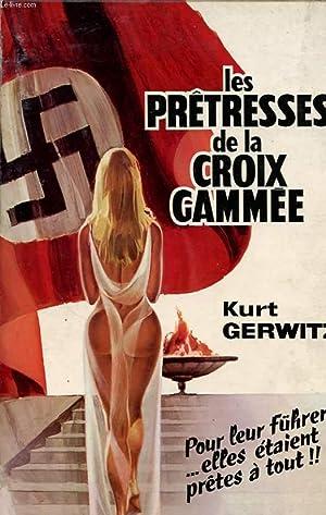 LES PRETRESSES DE LA CROIX GAMMEE : POUR LEUR FUHRER ELLES ETAIENT PRETES A TOUT !!: KURT GERWITZ