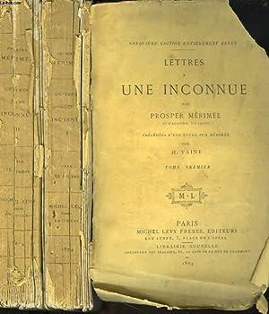 LETTRES A UNE INCONNUE précédées d'une ETUDE SUR MERIMEE par H. TAINE. TOMES I ET II.: PROSPER ...