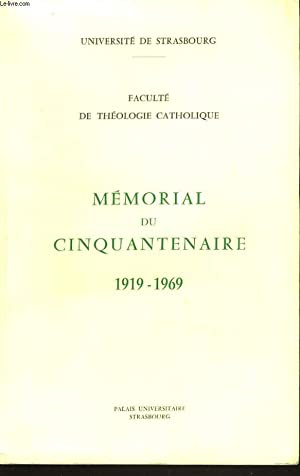 UNIVERSITE DE STRASBOURG, FACULTE DE THEOLOGIE CATHOLIQUE. MEMORIAL DU CINQUANTENAIRE 1919-1969.: ...