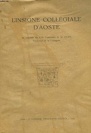 L'INSIGNE COLLEGIALE D'AOSTE. EN SOUVENIR DU XIVe CENTENAIRE DE St OURS, FONDATEUR DE LA ...