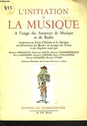 L'INITIATION A LA MUSIQUE - A L'USAGE DES AMATEURS DE MUSIQUE ET DE RADIO - COMPORTANT UN...