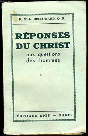 REPONSES DU CHRIST aux questions des hommes: P. M.-A. BELLOUARD