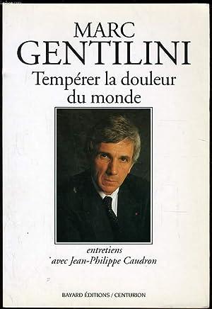 TEMPERER LA DOULEUR DU MONDE: MARC GENTILINI