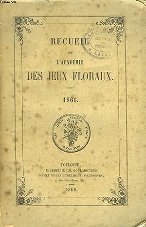 RECUEIL DE L'ACADEMIE DES JEUX FLORAUX. 1866. (Manque une partie de l'ouvrage).: ...