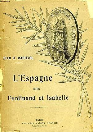 L'ESPAGNE SOUS FERDINAND ET ISABELLE, LE GOUVERNEMENT,: MARIEJOL J.-H.