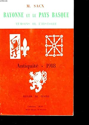 BAYONNE ET LE PAYS BASQUE. TEMOINS DE L HISTOIRE.: SACX M.