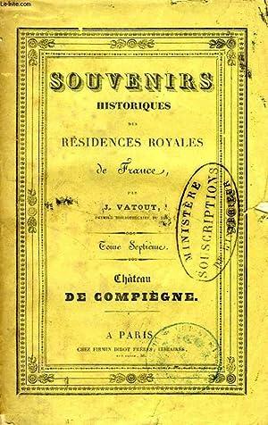 SOUVENIRS HISTORIQUES DES RESIDENCES ROYALES DE FRANCE, TOME VII, CHATEAU DE COMPIEGNE: VATOUT J.