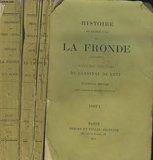 HISTOIRE DES TROUBLES CIVILS DE LA FRONDE ( 1649 - 1653 ) TIREE DES MEMOIRES DU C. DE RETZ - TOMES ...