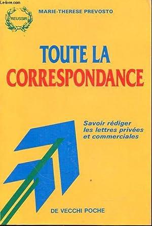 TOUTE LA CORRESPONDANCE SAVOIR REDIGER DES LETTRES PRIVEES ET COMMERCIALES: MARIE THERESE PREVOSTO