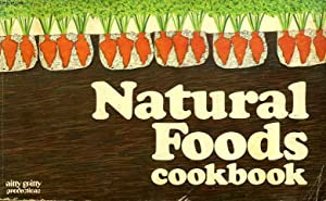 NATURAL FOODS COOKBOOK: ATWATER MAXINE