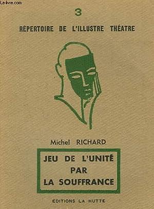 JEU DE L'UNITE PAR LA SOUFFRANCE.: MICHEL RICHARD