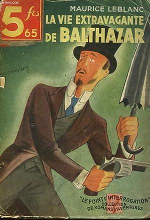 LA VIE EXTRAVAGANTE DE BALTHAZAR: MAURICE LEBLANC