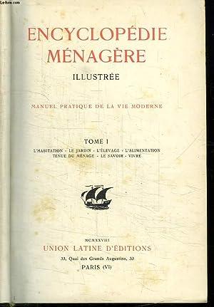 2 TOMES. ENCYCLOPEDIE MENAGERE ILLUSTREE. MANUEL PRATIQUE DE LA VIE MODERNE. TOME 1 : L HABITATION....