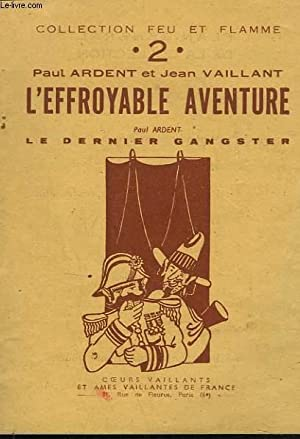 L'EFFROYABLE AVENTURE / LE DERNIER GANGSTER.: PAUL ARDENT ET JEAN VAILLANT