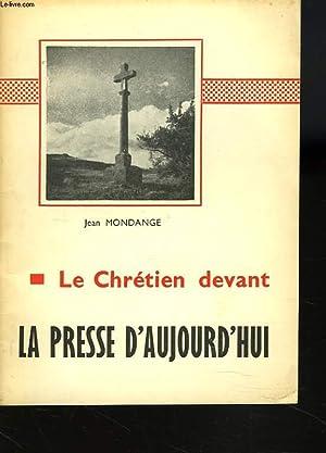LE CHRETIEN DEVANT LA PRESSE D'AUJOURD'HUI: JEAN MONDANGE
