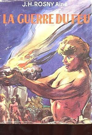 LA GUERRE DU FEU: ROSNY J.-H. AINE.