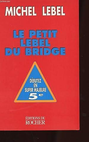 LE PETIT LEBEL DU BRIDGE. SUPER MAJEURE: LEBEL MICHEL