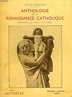 ANTHOLOGIE DE LA RENAISSANCE CATHOLIQUE, TOME I, LES POETES: CHAIGNE LOUIS