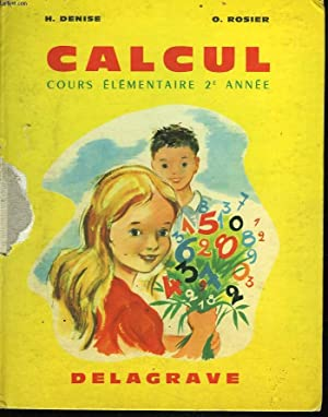 CALCUL. COURS ELEMENTAIRE 2e ANNEE.: H. DENISE, O. ROSIER