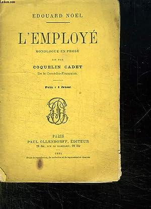 L EMPLOYE. MONOLOGUE EN PROSE DIT PAR COQUELIN CADET.: NOEL EDOUARD.