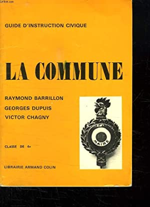 GUIDE D INSTRUCTION CIVIQUE 6 e. LA COMMUNE.: BARRILLON R, DUPUIS G ET CHAGNY V.