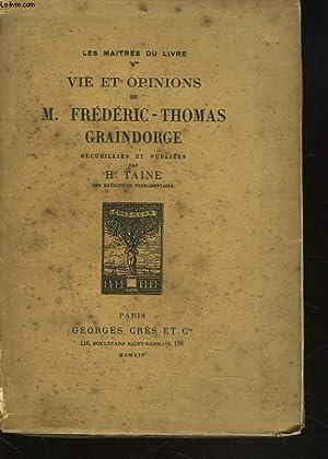 VIE ET OPINIONS DE M. FREDERIC-THOMAS GRAINDORGE recueillies et publiees par H. TAINE: M. ...