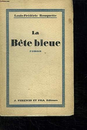 LA BETE BLEUE SUIVI DE LA GRAND ROUTE DU POLE.: ROUQUETTE LOUIS FREDERIC.