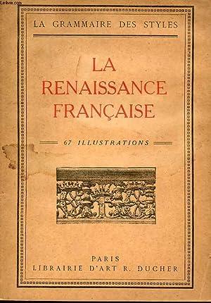 LA GRAMMAIRE DES STYLES. LA RENAISSANCE FRANCAISE. 5 EME EDITION: COLLECTIF