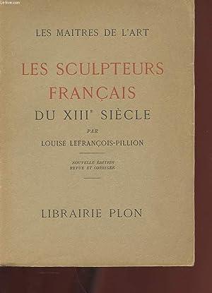 LES MAITRES DE L'ART. LES SCULPTEURS FRANCAIS AU XIIIe SIECLE. NOUVELLE EDITION REVUE ET ...