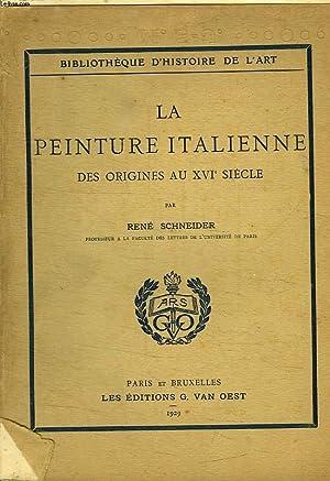 LA PEINTURE ITALIENNE DES ORIGINES AU XVI SIECLE.: SCHNEIDER RENE.