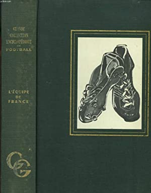 GRANDE COLLECTION ENCYCLOPEDIQUE DU FOOTBALL. EQUIPE DE FRANCE: GILLES GAUTHEY, JUST FONTAINE