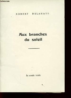 AUX BRANCHES DU SOLEIL avec un envoi de l auteur.: ROBERT DELAHAYE