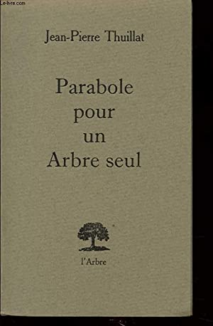 PARABOLE POUR UN ARBRE SEUL avec un envoi de l auteur.: JEAN PIERRE THUILLAT