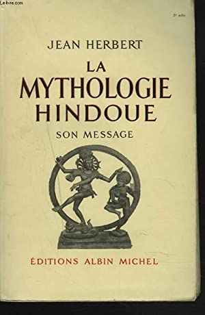LA MYTHOLOGIE HINDOUE. SON MESSAGE.: JEAN HERBERT