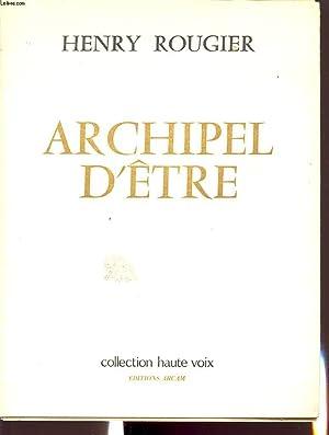 ARCHIPEL D ETRE Avec un envoi de l auteur.: HENRY ROUGIER