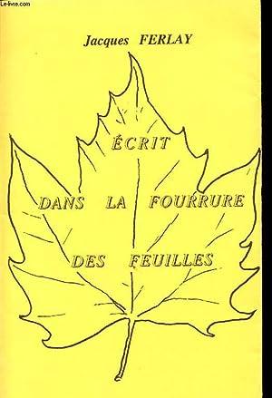 ECRIT DANS LA FOURRURE DES FEUILLES Avec un envoi de l auteur.: JACQUES FERLAY